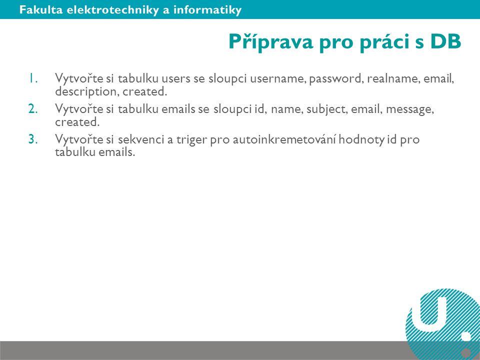 Příprava pro práci s DB Vytvořte si tabulku users se sloupci username, password, realname, email, description, created.