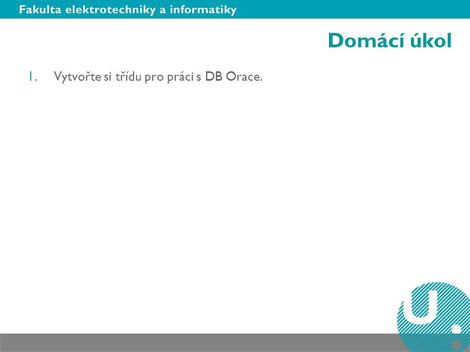 Domácí úkol Vytvořte si třídu pro práci s DB Orace.