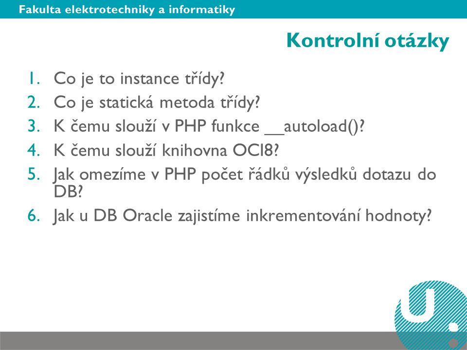 Kontrolní otázky Co je to instance třídy Co je statická metoda třídy