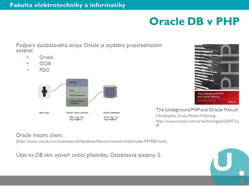 Oracle DB v PHP Podpora databázového stroje Oracle je zajištěna prostřednictvím extenzí: Oracle. OCI8.
