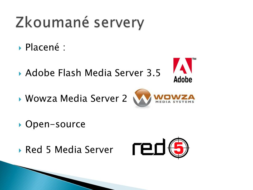 Zkoumané servery Placené : Adobe Flash Media Server 3.5