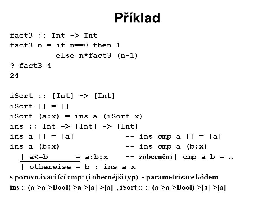 Příklad fact3 :: Int -> Int fact3 n = if n==0 then 1