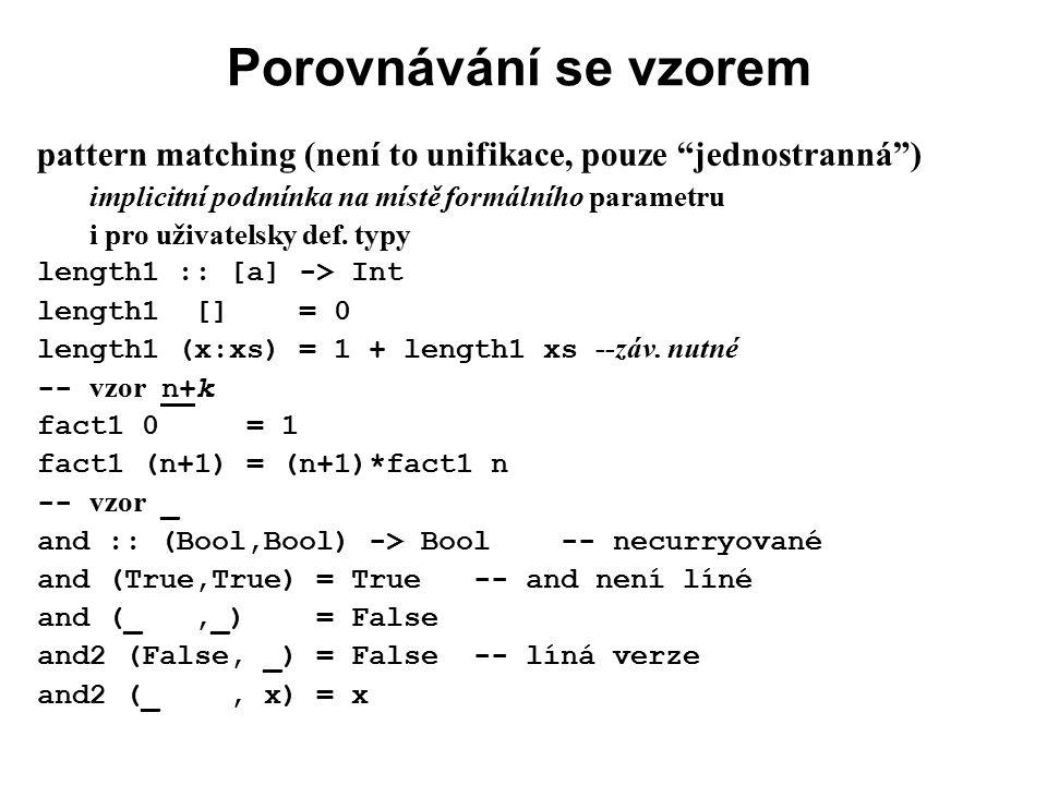 Porovnávání se vzorem pattern matching (není to unifikace, pouze jednostranná ) implicitní podmínka na místě formálního parametru.