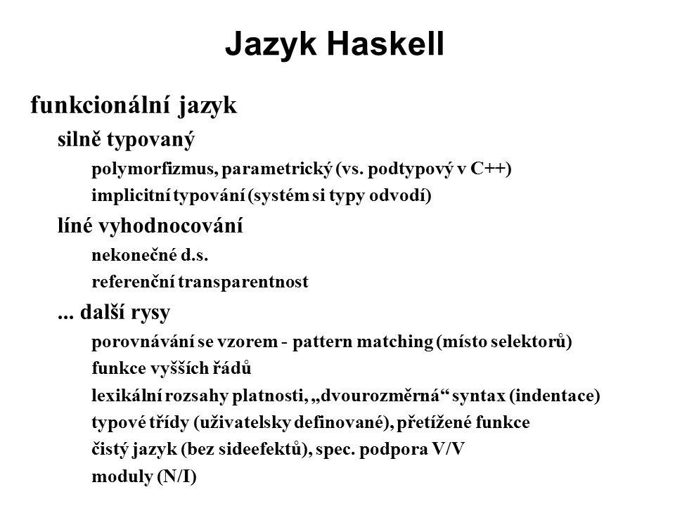 Jazyk Haskell funkcionální jazyk silně typovaný líné vyhodnocování