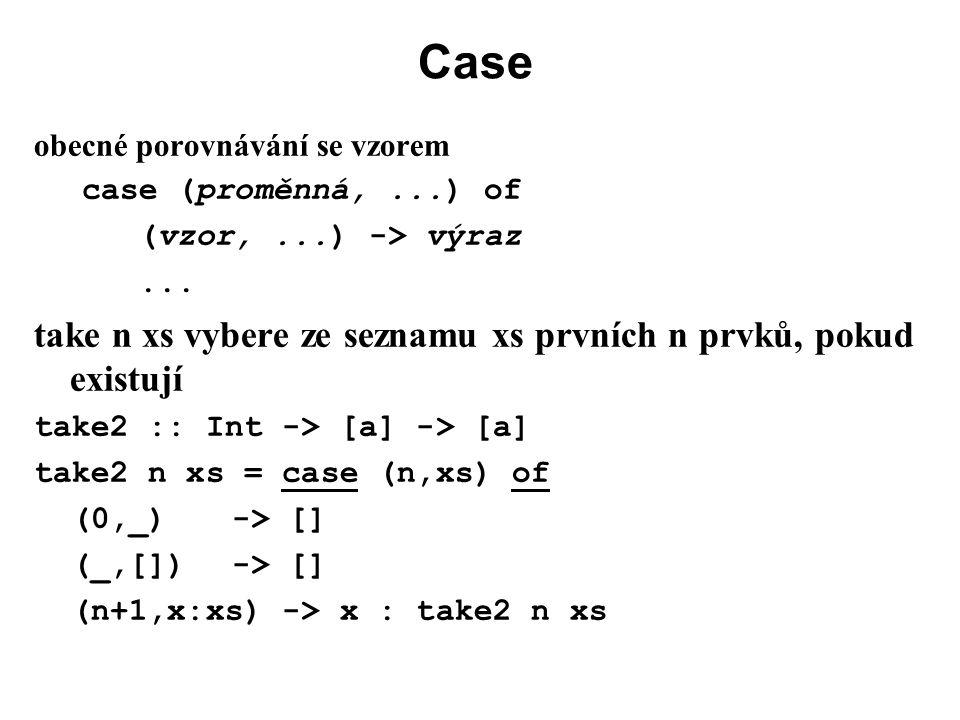Case take n xs vybere ze seznamu xs prvních n prvků, pokud existují
