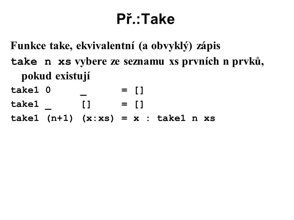 Př.:Take Funkce take, ekvivalentní (a obvyklý) zápis