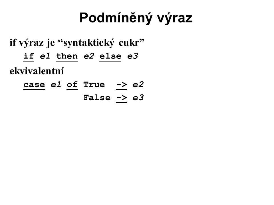 Podmíněný výraz if výraz je syntaktický cukr ekvivalentní