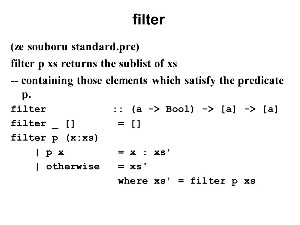 filter (ze souboru standard.pre) filter p xs returns the sublist of xs