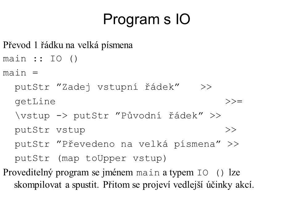 Program s IO Převod 1 řádku na velká písmena main :: IO () main =