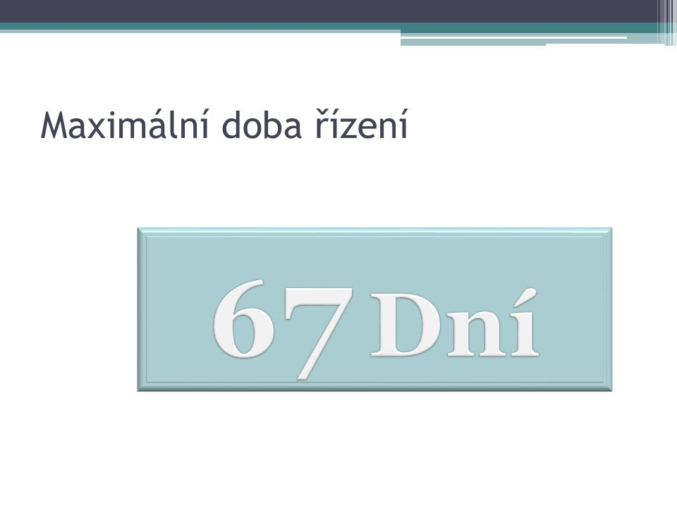Maximální doba řízení 67 Dní