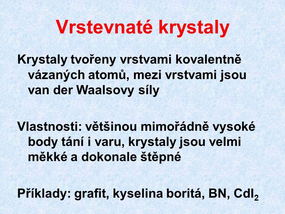 Vrstevnaté krystaly Krystaly tvořeny vrstvami kovalentně vázaných atomů, mezi vrstvami jsou van der Waalsovy síly.