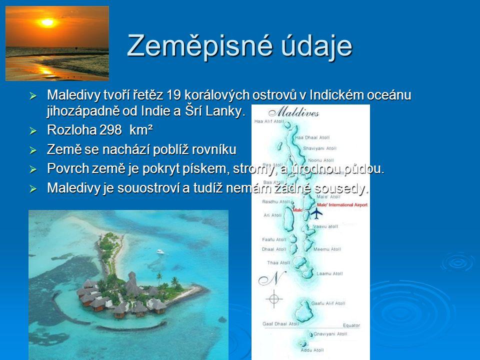 Zeměpisné údaje Maledivy tvoří řetěz 19 korálových ostrovů v Indickém oceánu jihozápadně od Indie a Šrí Lanky.