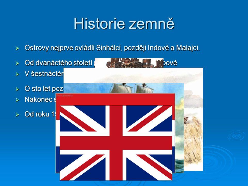 Historie zemně Ostrovy nejprve ovládli Sinhálci, později Indové a Malajci. Od dvanáctého století pronikali na ostrov Arabové.