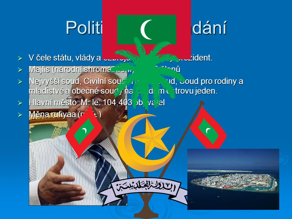 Politické uspořádání V čele státu, vlády a ozbrojených sil stojí prezident. Majlis (národní shromáždění) má 50 členů.