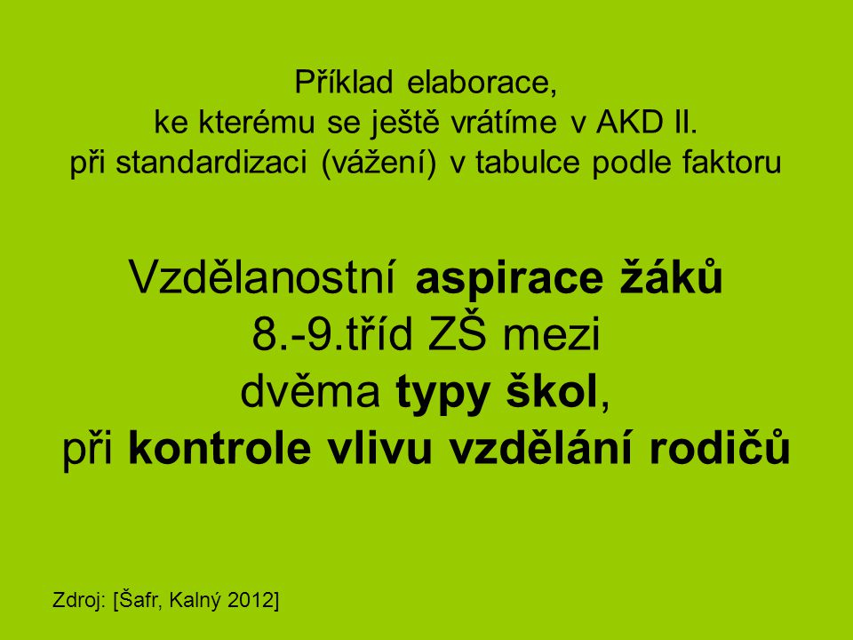 Příklad elaborace, ke kterému se ještě vrátíme v AKD II. při standardizaci (vážení) v tabulce podle faktoru.
