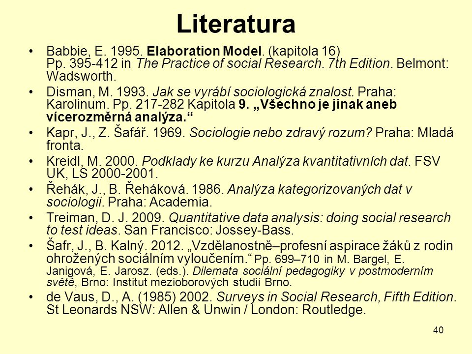 Literatura Babbie, E. 1995. Elaboration Model. (kapitola 16) Pp. 395-412 in The Practice of social Research. 7th Edition. Belmont: Wadsworth.