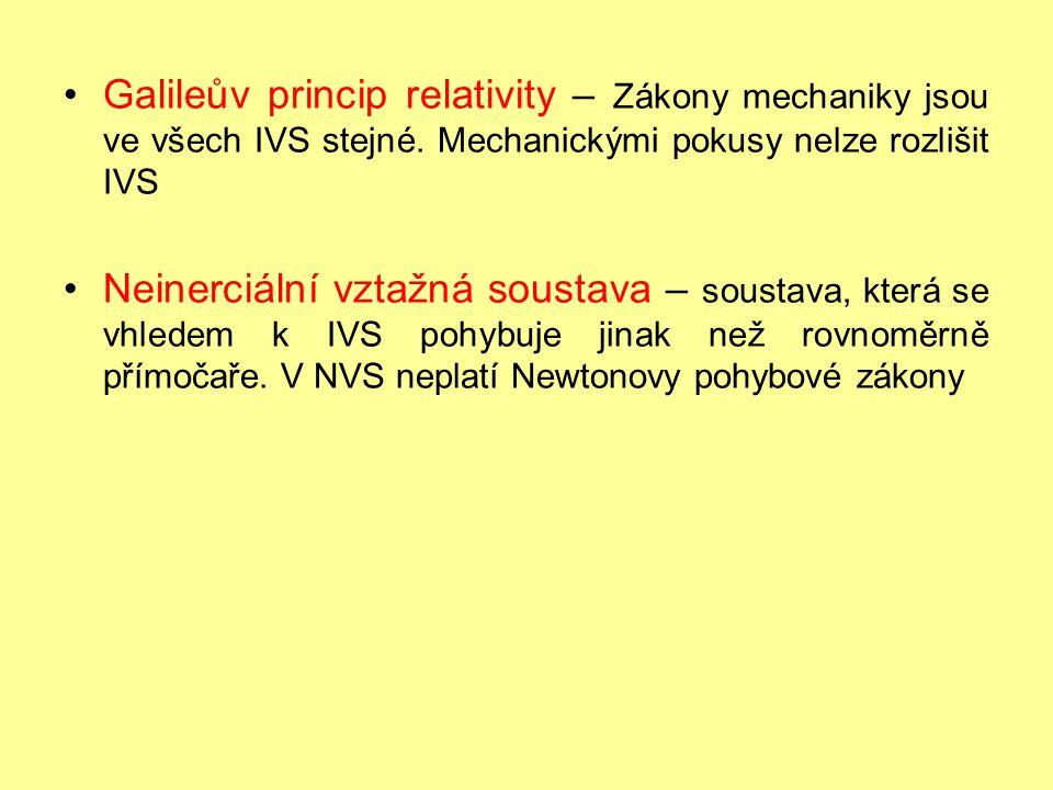 Galileův princip relativity – Zákony mechaniky jsou ve všech IVS stejné. Mechanickými pokusy nelze rozlišit IVS