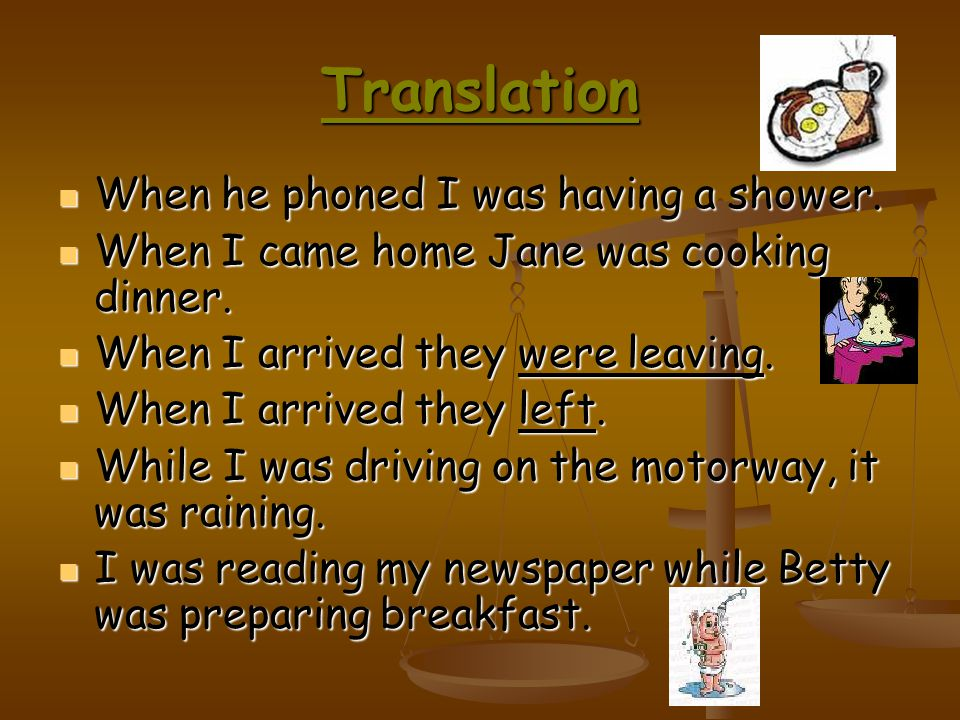 Translation When he phoned I was having a shower.