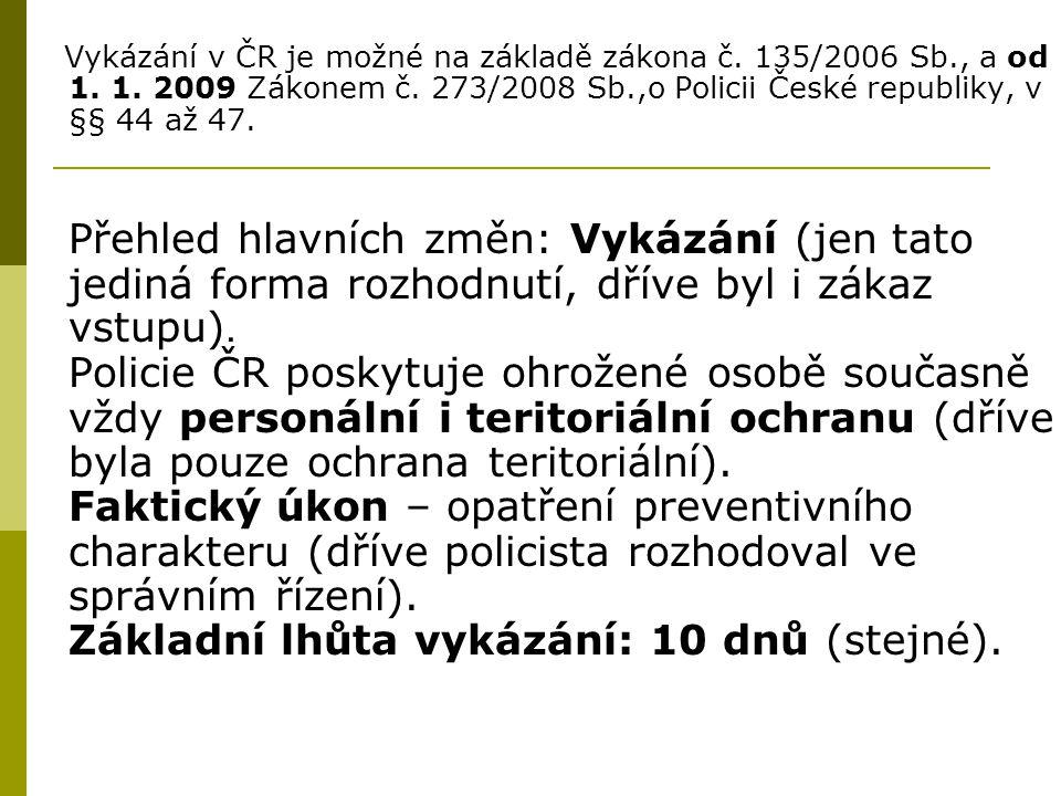 Vykázání v ČR je možné na základě zákona č. 135/2006 Sb. , a od 1. 1