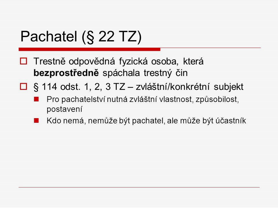 Pachatel (§ 22 TZ) Trestně odpovědná fyzická osoba, která bezprostředně spáchala trestný čin. § 114 odst. 1, 2, 3 TZ – zvláštní/konkrétní subjekt.
