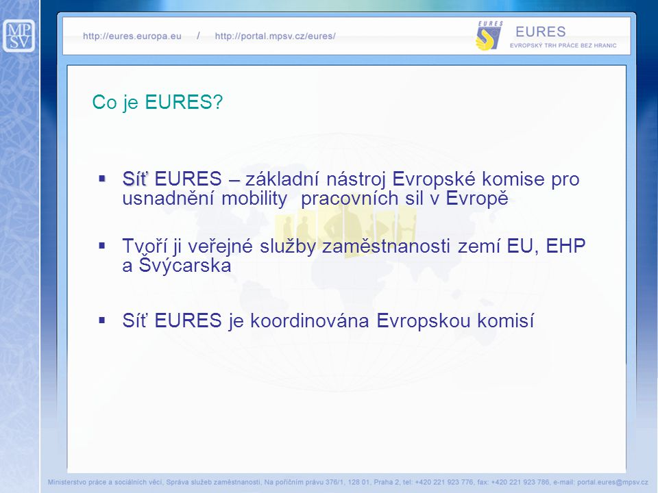 Co je EURES Síť EURES – základní nástroj Evropské komise pro usnadnění mobility pracovních sil v Evropě.