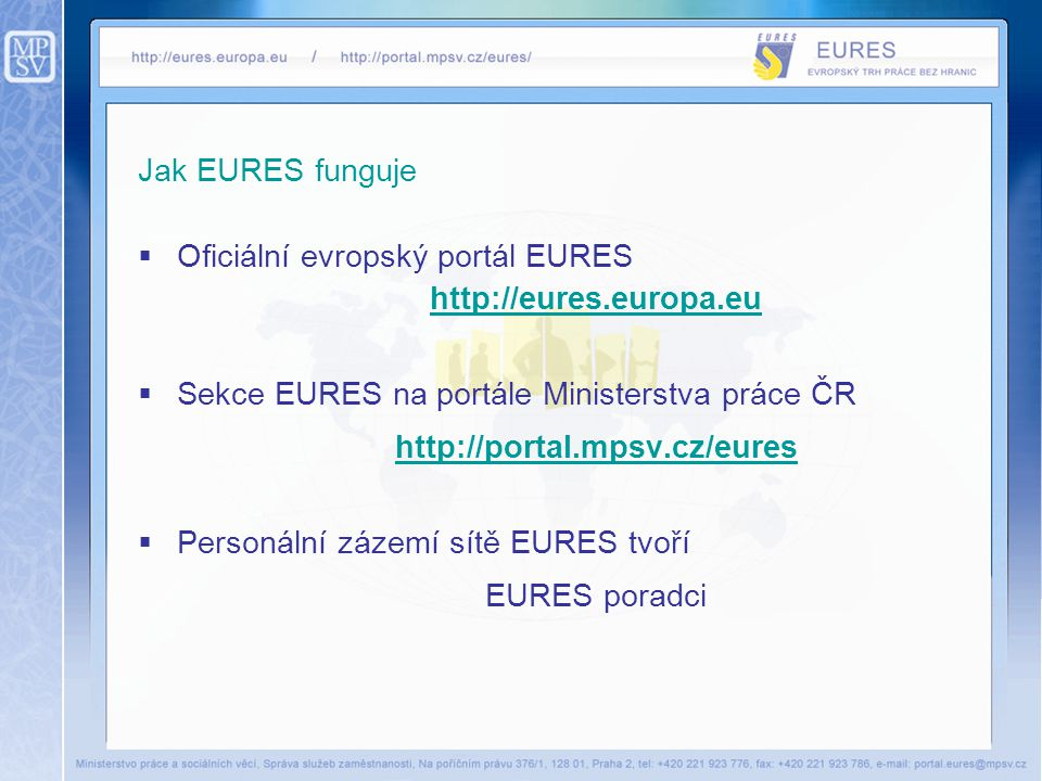 Jak EURES funguje Oficiální evropský portál EURES. http://eures.europa.eu. Sekce EURES na portále Ministerstva práce ČR.
