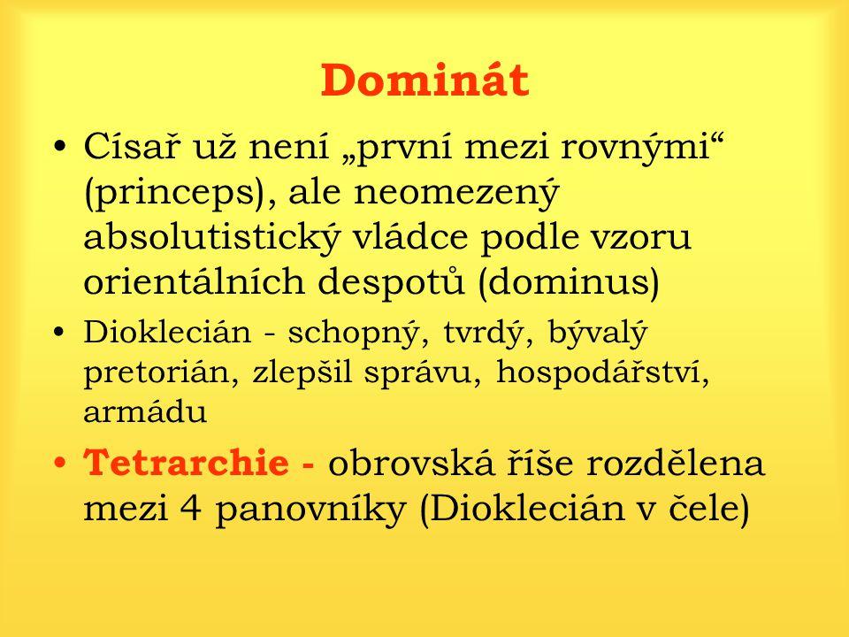 """Dominát Císař už není """"první mezi rovnými (princeps), ale neomezený absolutistický vládce podle vzoru orientálních despotů (dominus)"""