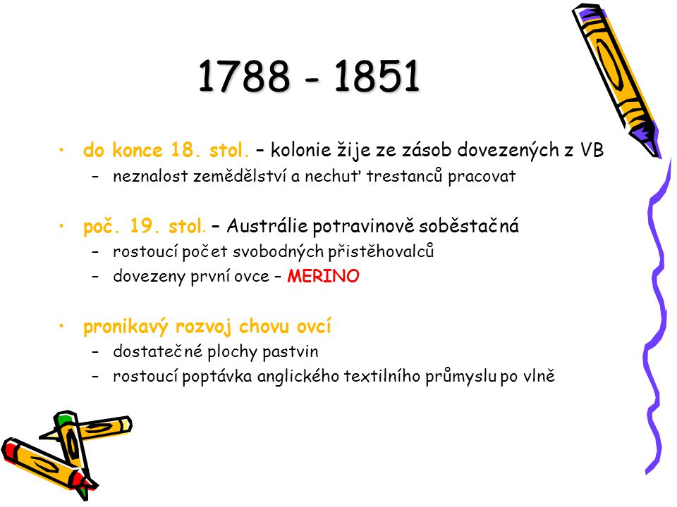 1788 - 1851 do konce 18. stol. – kolonie žije ze zásob dovezených z VB