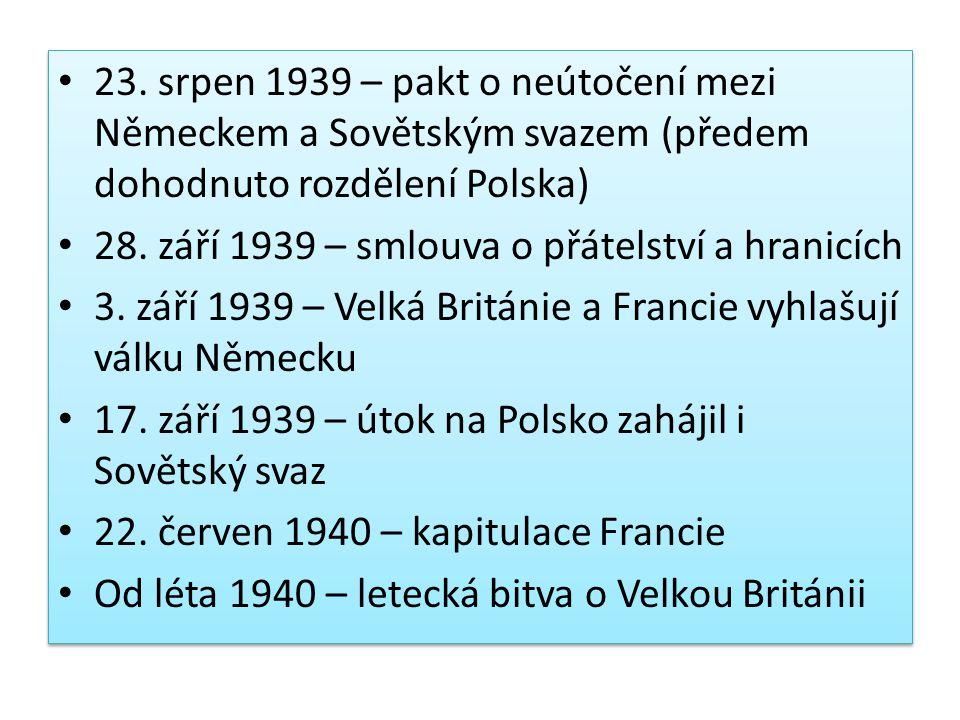 23. srpen 1939 – pakt o neútočení mezi Německem a Sovětským svazem (předem dohodnuto rozdělení Polska)