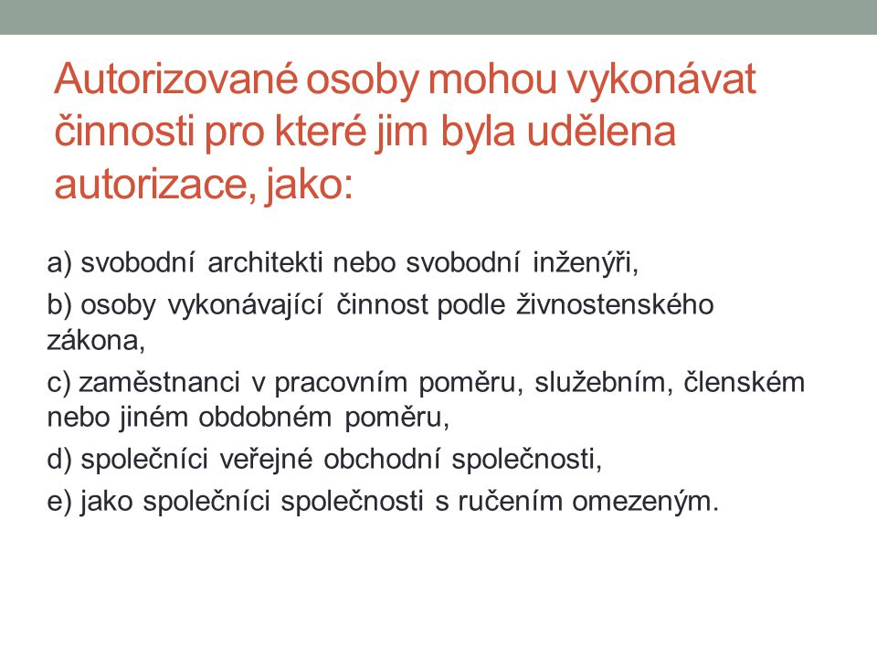 Autorizované osoby mohou vykonávat činnosti pro které jim byla udělena autorizace, jako: