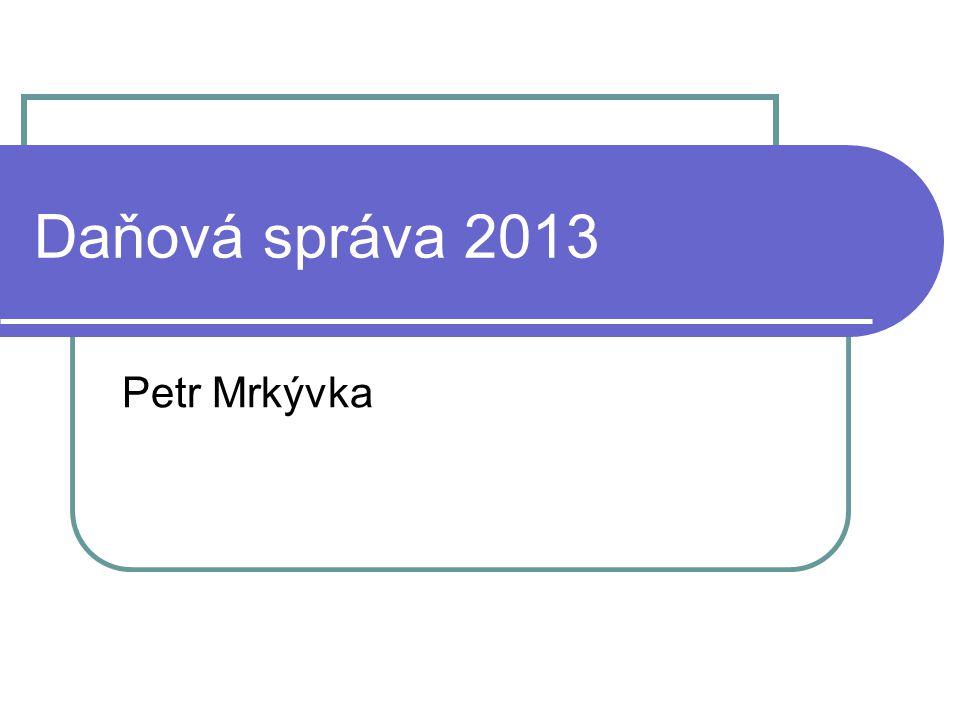 Daňová správa 2013 Petr Mrkývka