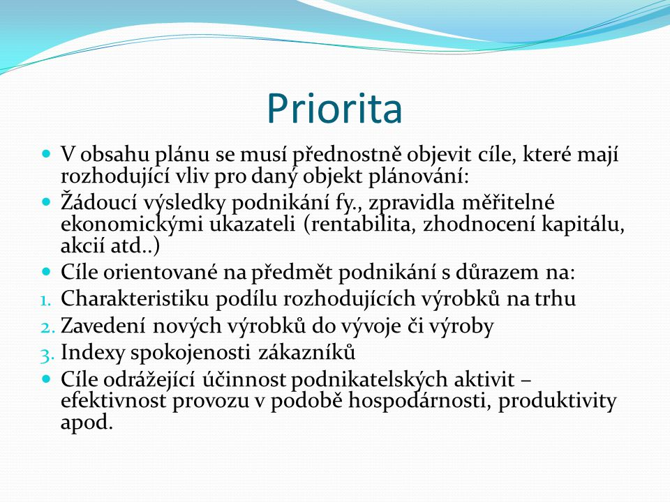 Priorita V obsahu plánu se musí přednostně objevit cíle, které mají rozhodující vliv pro daný objekt plánování: