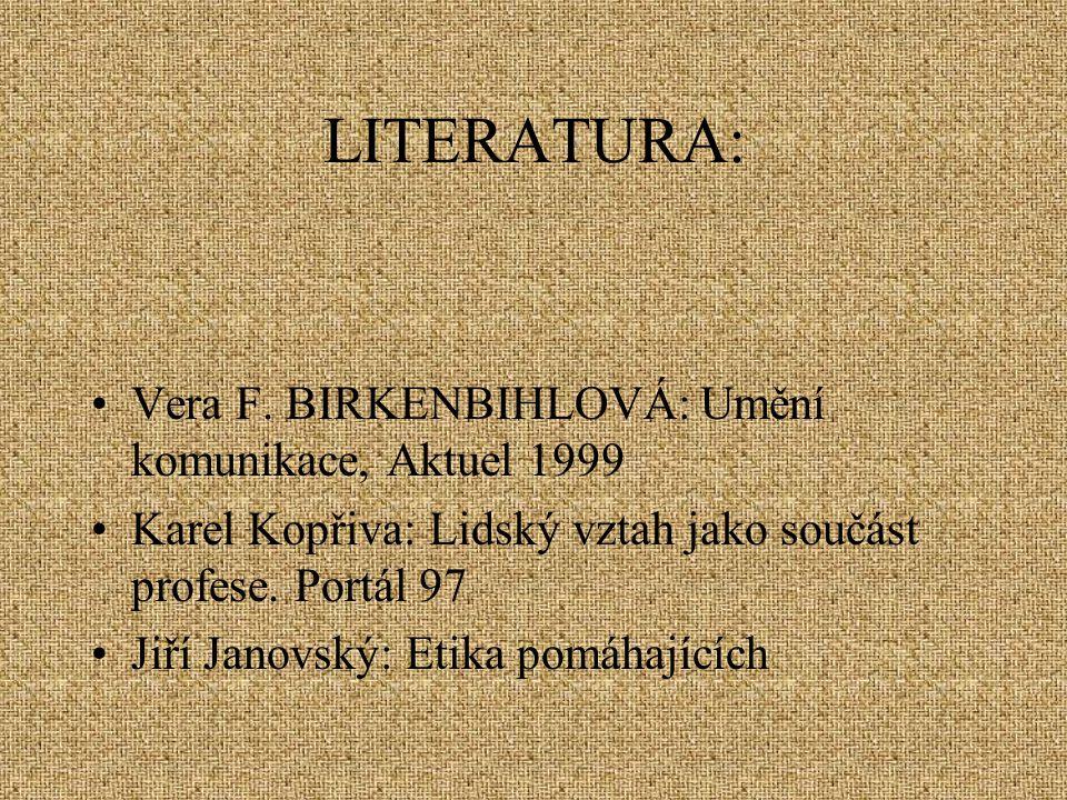 LITERATURA: Vera F. BIRKENBIHLOVÁ: Umění komunikace, Aktuel 1999