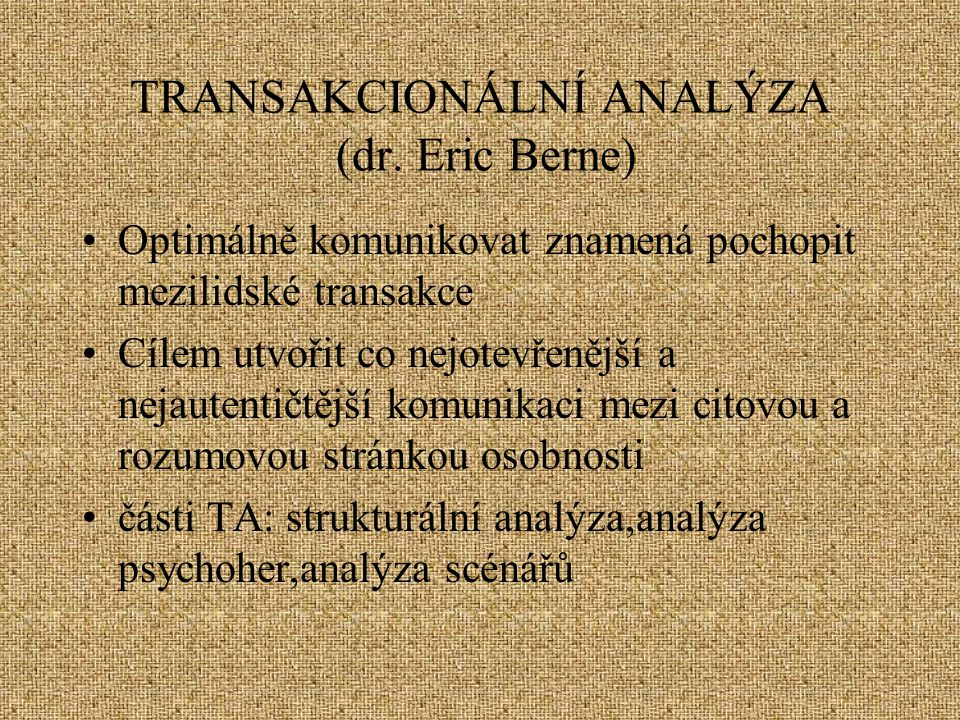 TRANSAKCIONÁLNÍ ANALÝZA (dr. Eric Berne)