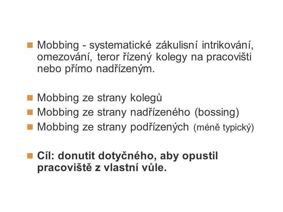 Mobbing - systematické zákulisní intrikování, omezování, teror řízený kolegy na pracovišti nebo přímo nadřízeným.