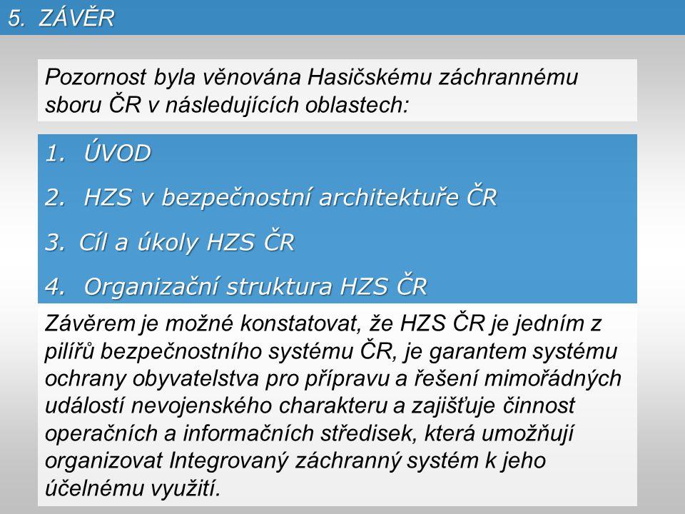 5. ZÁVĚR Pozornost byla věnována Hasičskému záchrannému sboru ČR v následujících oblastech: 1. ÚVOD.