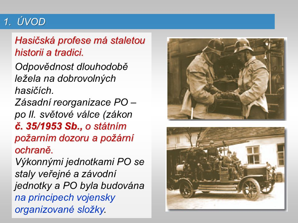 1. ÚVOD Hasičská profese má staletou historii a tradici. Odpovědnost dlouhodobě ležela na dobrovolných hasičích.