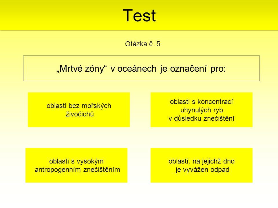 """Test """"Mrtvé zóny v oceánech je označení pro: Otázka č. 5"""
