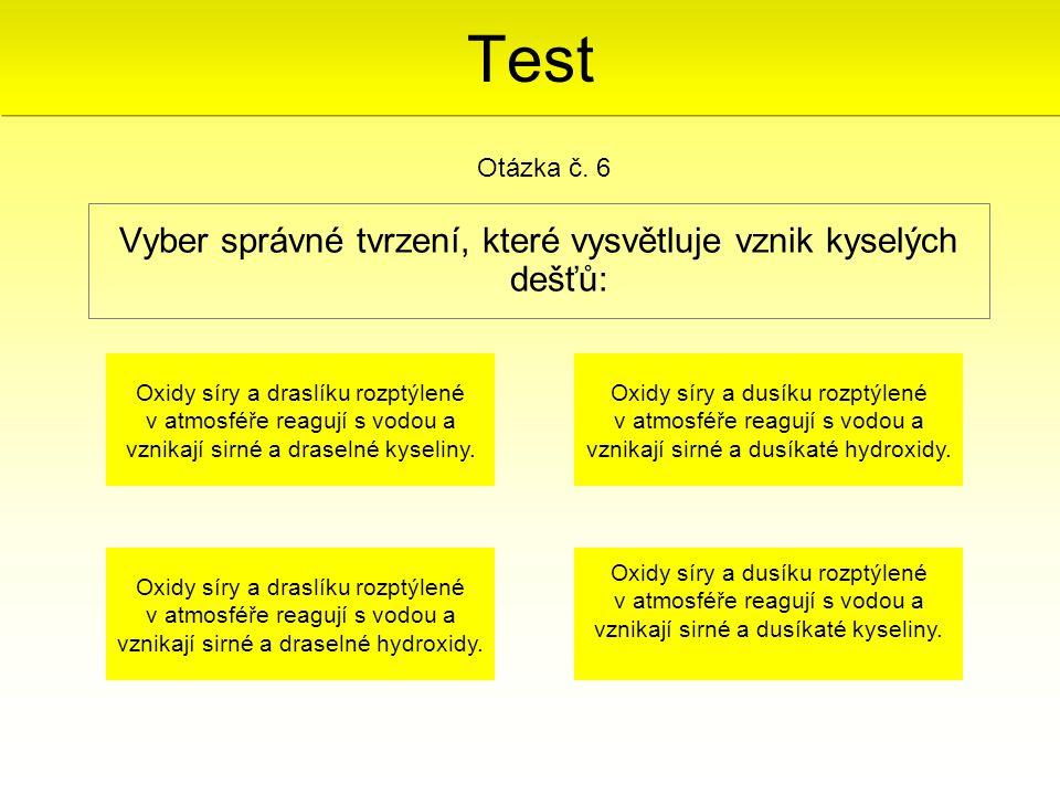 Test Vyber správné tvrzení, které vysvětluje vznik kyselých dešťů: