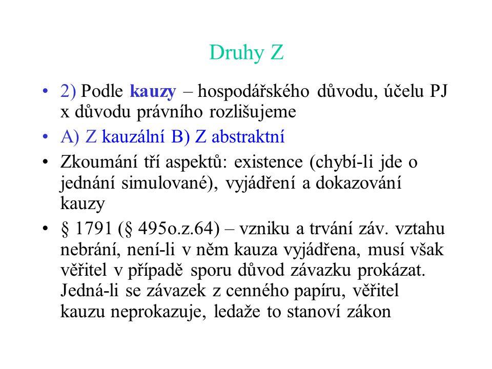 Druhy Z 2) Podle kauzy – hospodářského důvodu, účelu PJ x důvodu právního rozlišujeme. A) Z kauzální B) Z abstraktní.