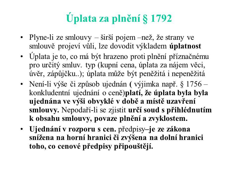 Úplata za plnění § 1792 Plyne-li ze smlouvy – širší pojem –než, že strany ve smlouvě projeví vůli, lze dovodit výkladem úplatnost.