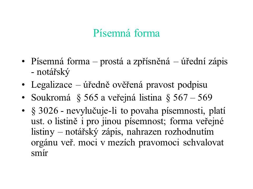Písemná forma Písemná forma – prostá a zpřísněná – úřední zápis - notářský. Legalizace – úředně ověřená pravost podpisu.