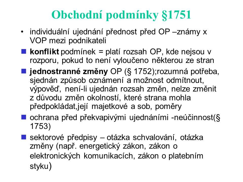 Obchodní podmínky §1751 individuální ujednání přednost před OP –známy x VOP mezi podnikateli.