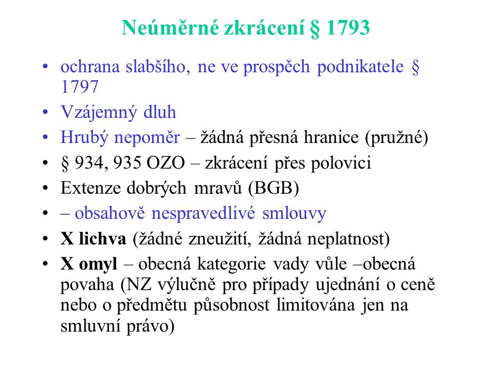 Neúměrné zkrácení § 1793 ochrana slabšího, ne ve prospěch podnikatele § 1797. Vzájemný dluh. Hrubý nepoměr – žádná přesná hranice (pružné)