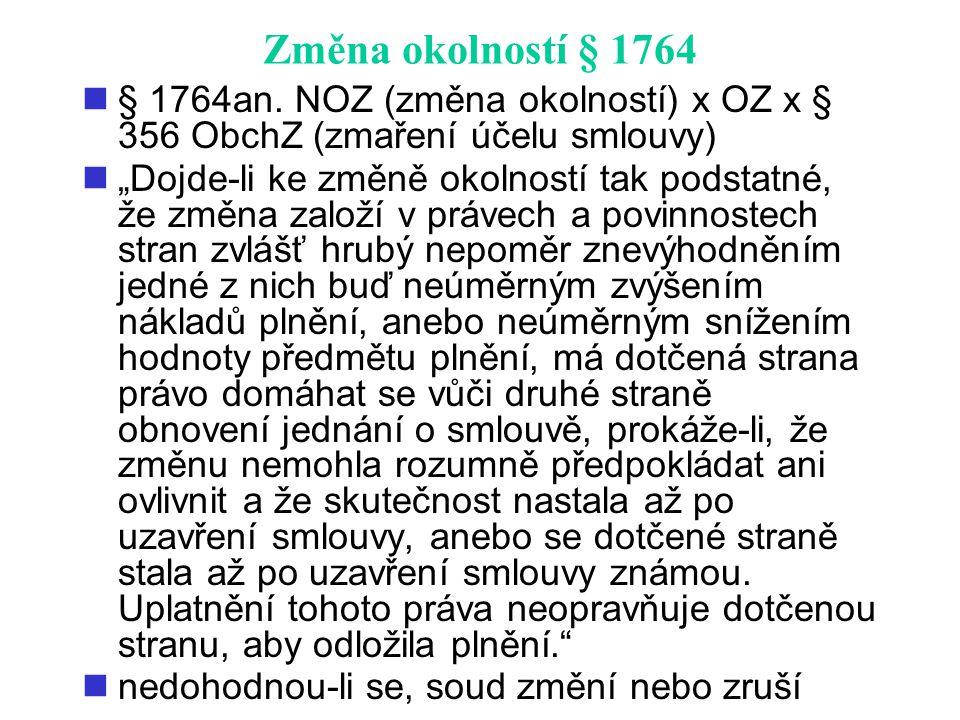 Změna okolností § 1764 § 1764an. NOZ (změna okolností) x OZ x § 356 ObchZ (zmaření účelu smlouvy)