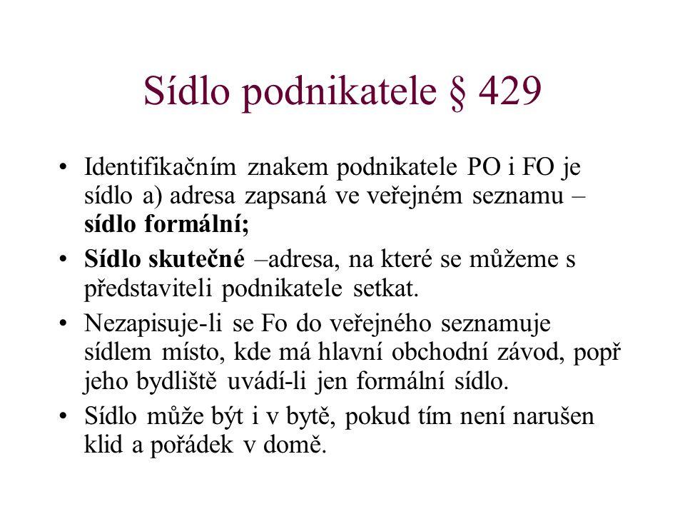 Sídlo podnikatele § 429 Identifikačním znakem podnikatele PO i FO je sídlo a) adresa zapsaná ve veřejném seznamu – sídlo formální;