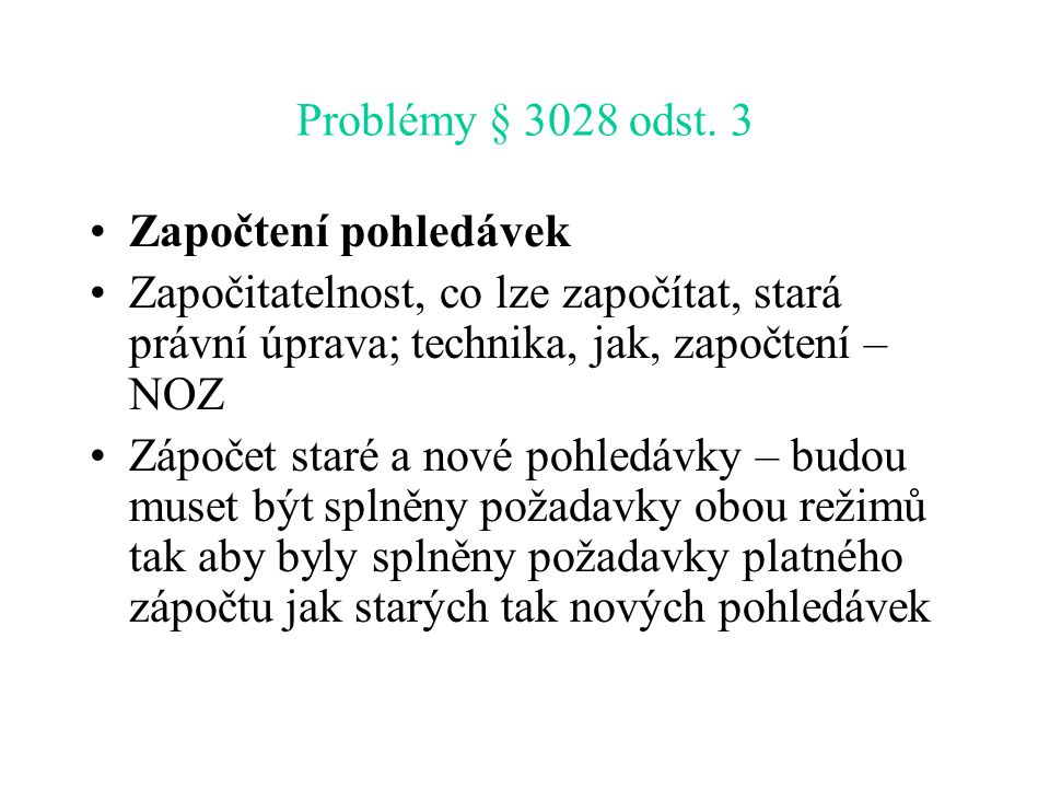 Problémy § 3028 odst. 3 Započtení pohledávek. Započitatelnost, co lze započítat, stará právní úprava; technika, jak, započtení – NOZ.