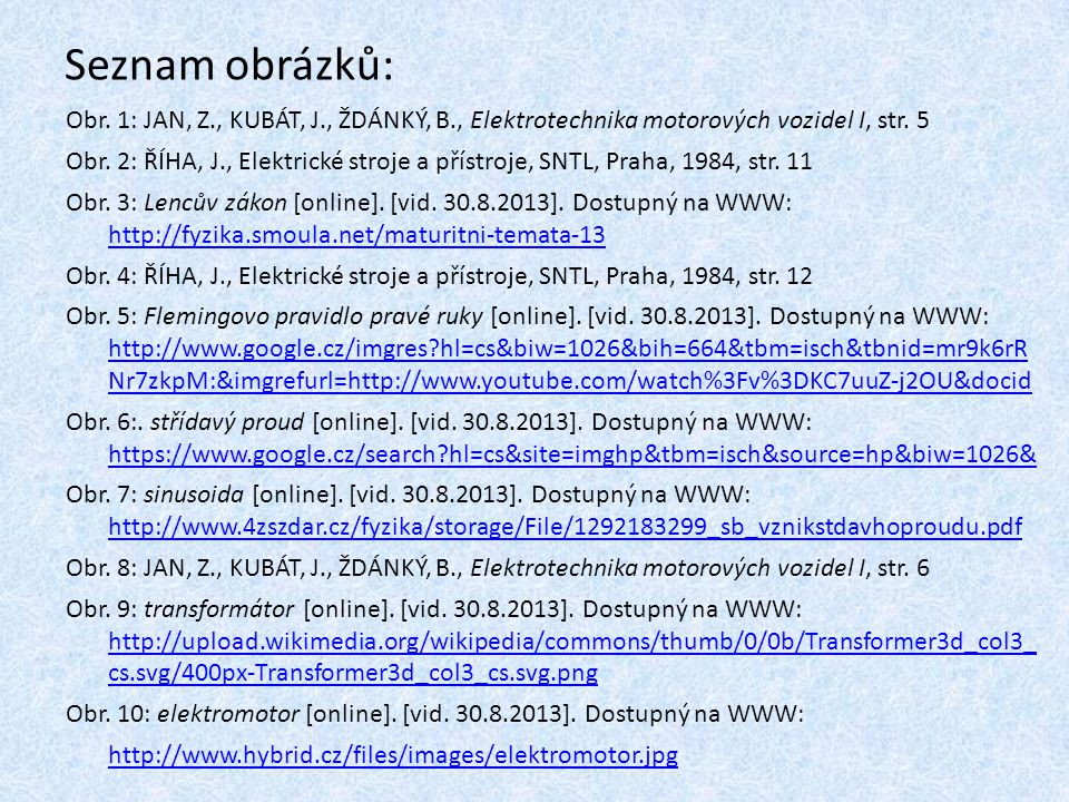 Seznam obrázků: Obr. 1: JAN, Z., KUBÁT, J., ŽDÁNKÝ, B., Elektrotechnika motorových vozidel I, str. 5.