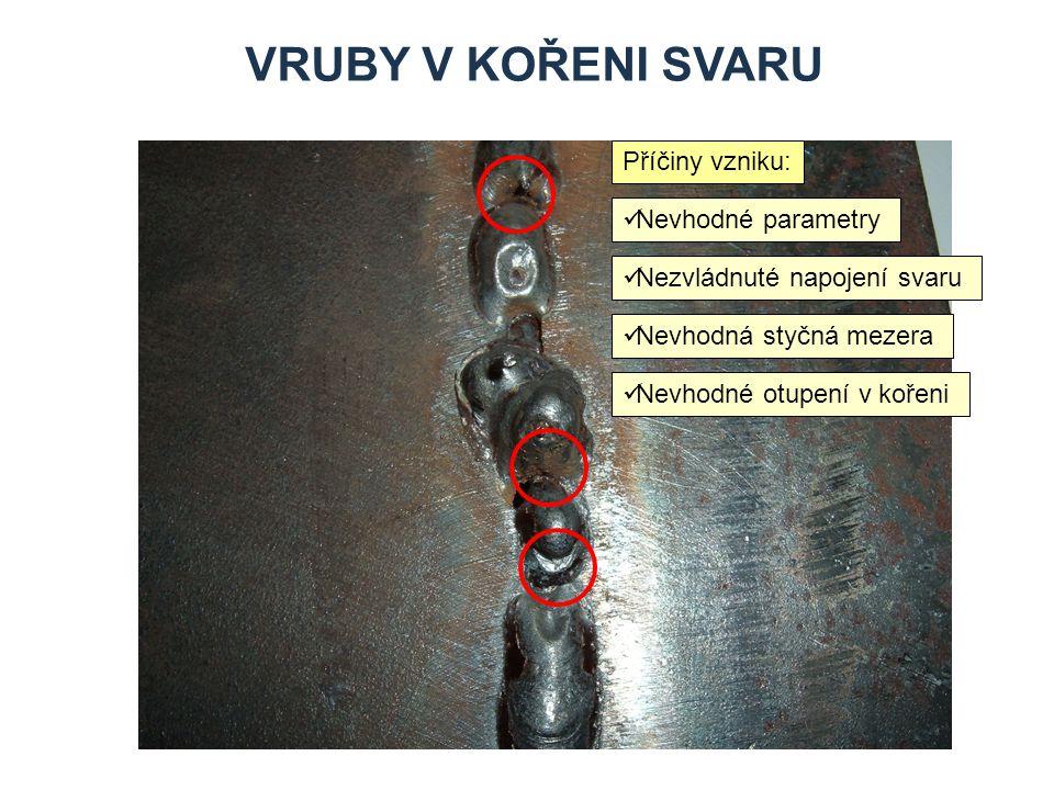 Vruby v kořeni svaru Zdroje Příčiny vzniku: Nevhodné parametry