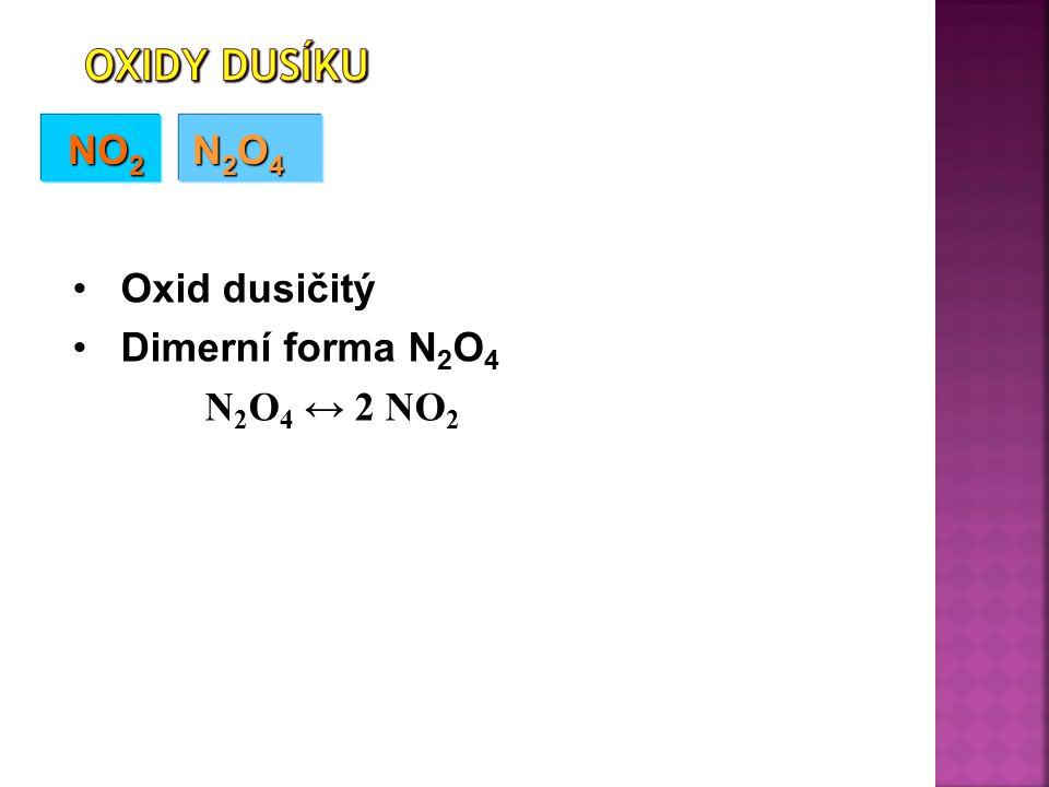 Oxidy dusíku NO2 N2O4 Oxid dusičitý Dimerní forma N2O4 N2O4 ↔ 2 NO2